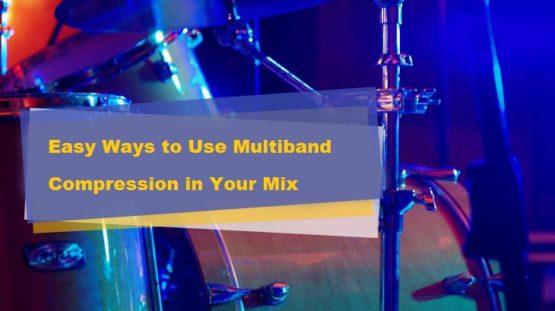 Easy Ways to Use Multiband Compression in Your Mix